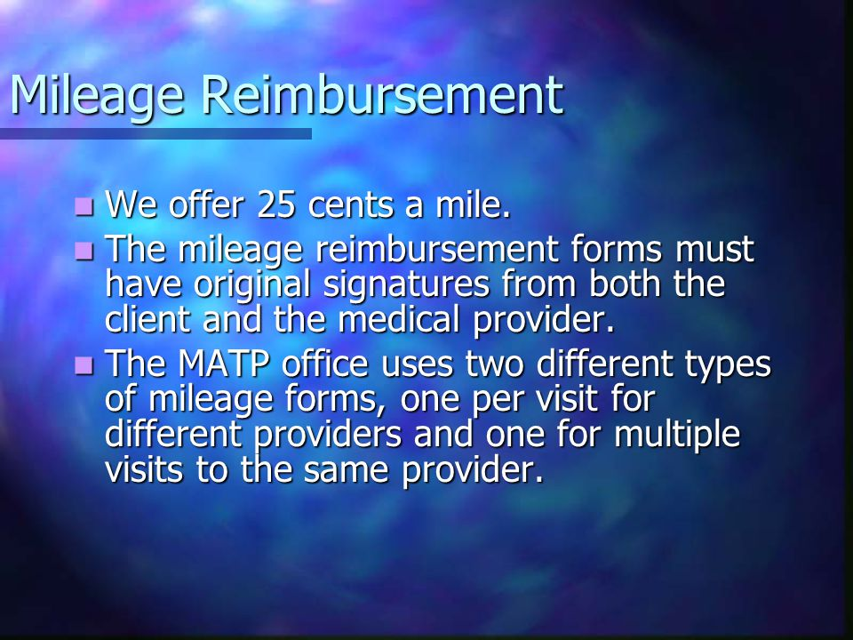Mileage Reimbursement We offer 25 cents a mile. We offer 25 cents a mile. The mileage reimbursement forms must have original signatures from both the