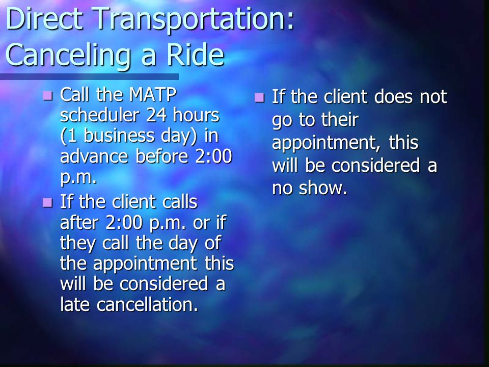 Direct Transportation: Canceling a Ride Call the MATP scheduler 24 hours (1 business day) in advance before 2:00 p.m.
