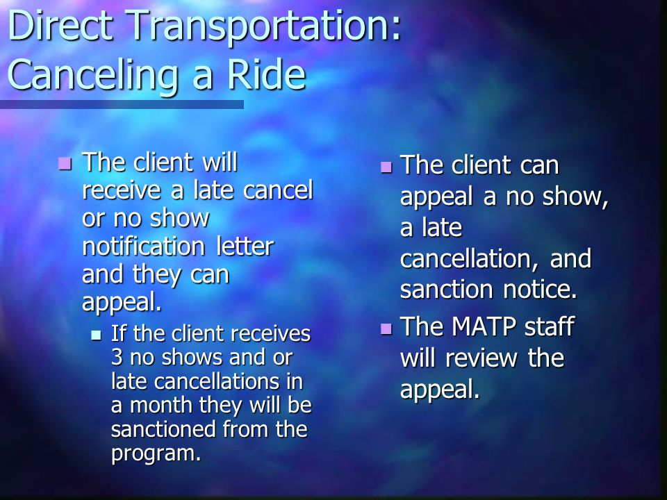 Direct Transportation: Canceling a Ride The client will receive a late cancel or no show notification letter and they can appeal.