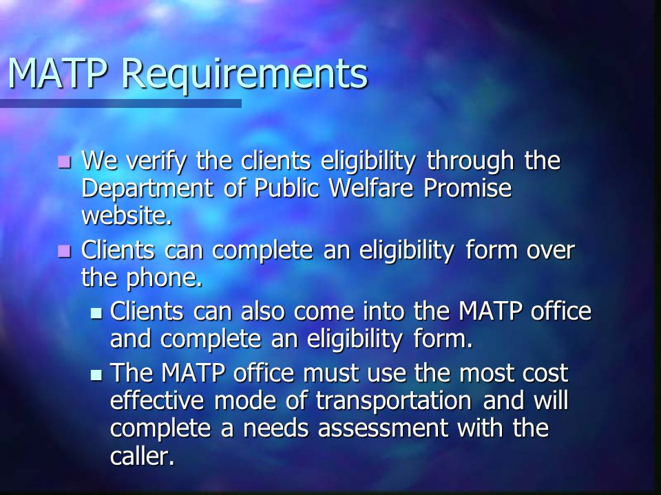 MATP Requirements We verify the clients eligibility through the Department of Public Welfare Promise website.
