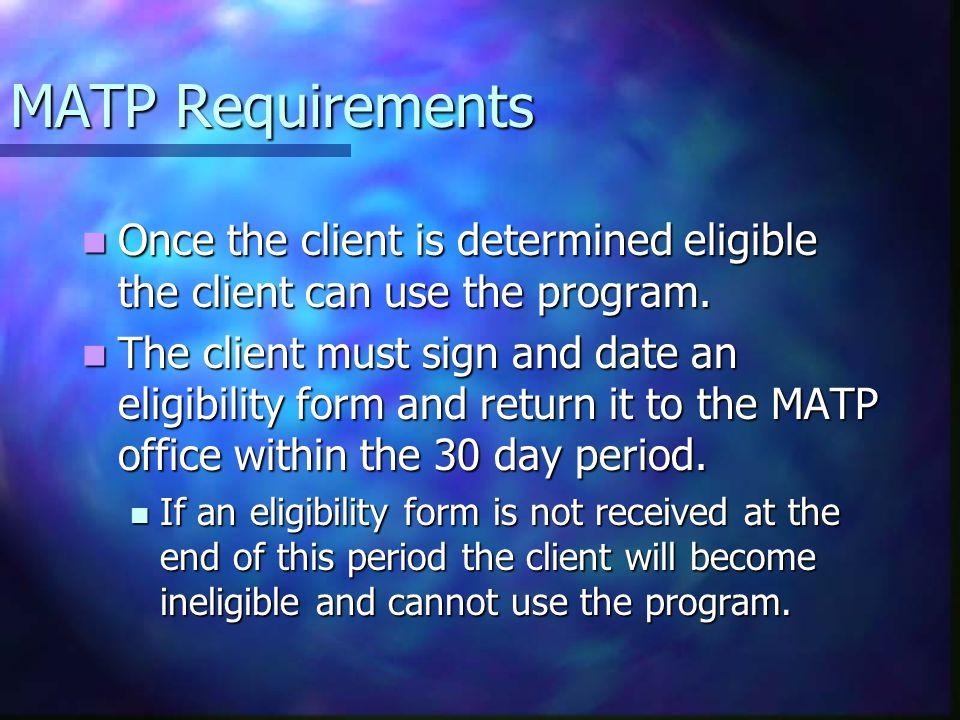 MATP Requirements Once the client is determined eligible the client can use the program.