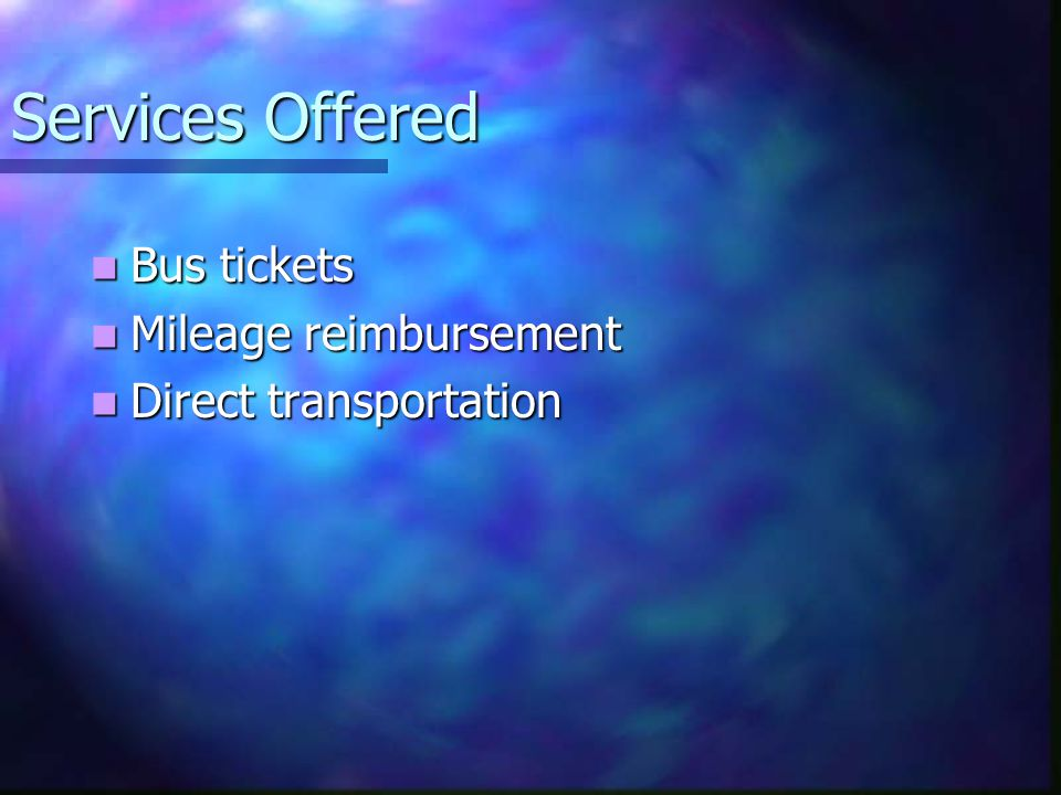 Services Offered Bus tickets Bus tickets Mileage reimbursement Mileage reimbursement Direct transportation Direct transportation