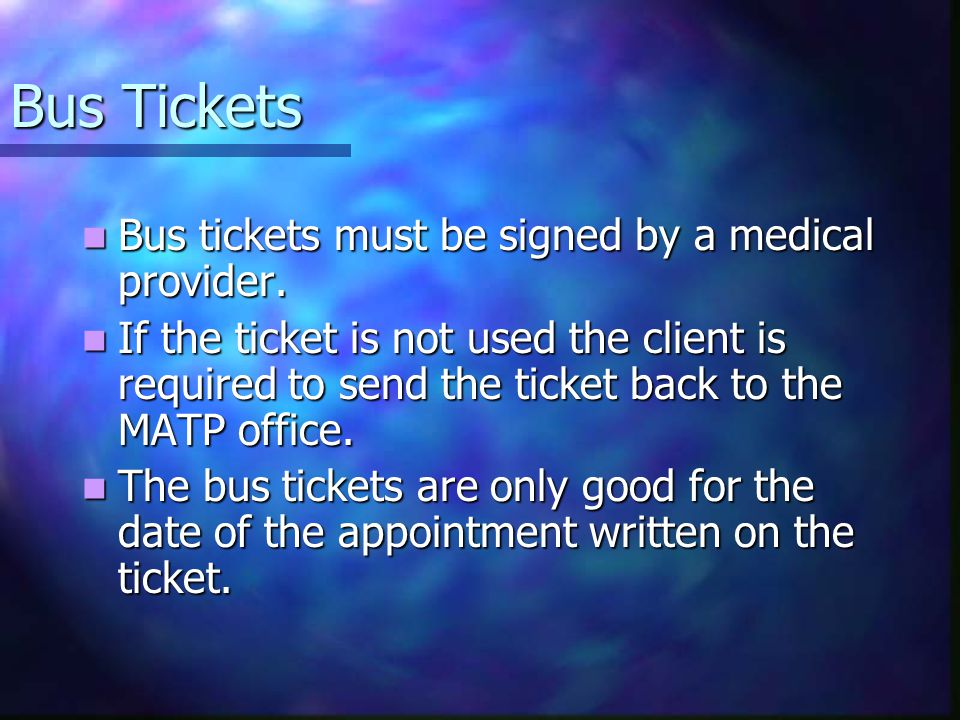 Bus Tickets Bus tickets must be signed by a medical provider.