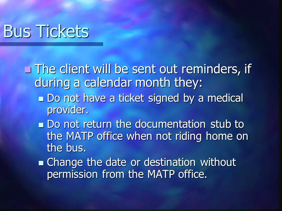 Bus Tickets The client will be sent out reminders, if during a calendar month they: The client will be sent out reminders, if during a calendar month they: Do not have a ticket signed by a medical provider.