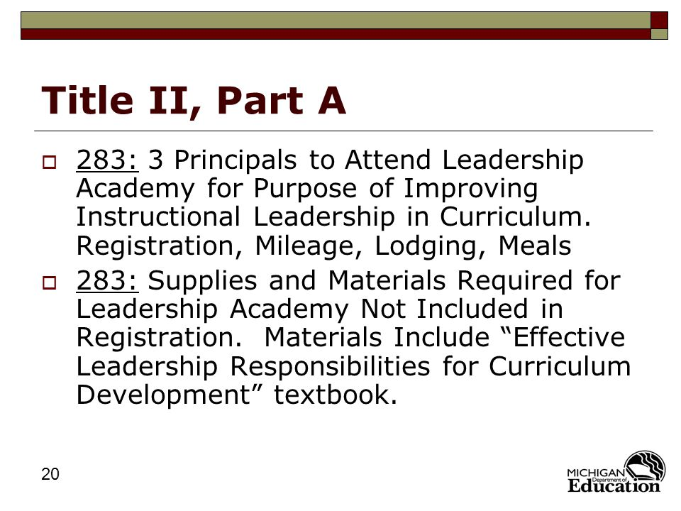 20 Title II, Part A  283: 3 Principals to Attend Leadership Academy for Purpose of Improving Instructional Leadership in Curriculum.