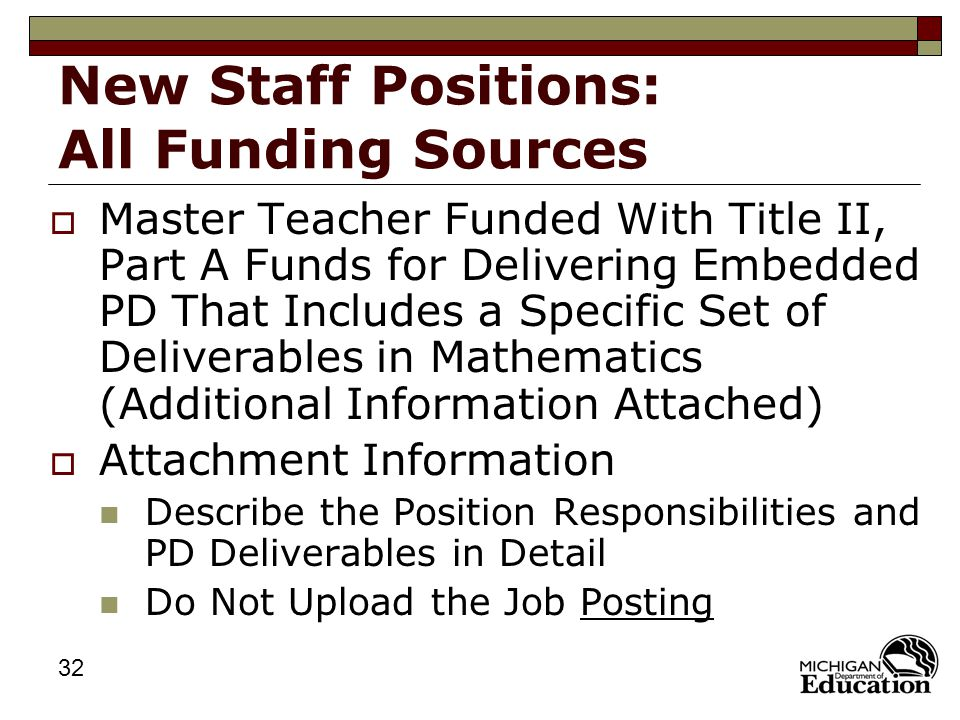 32 New Staff Positions: All Funding Sources  Master Teacher Funded With Title II, Part A Funds for Delivering Embedded PD That Includes a Specific Set of Deliverables in Mathematics (Additional Information Attached)  Attachment Information Describe the Position Responsibilities and PD Deliverables in Detail Do Not Upload the Job Posting
