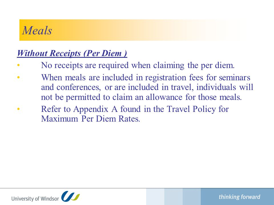 Meals Without Receipts (Per Diem ) No receipts are required when claiming the per diem.