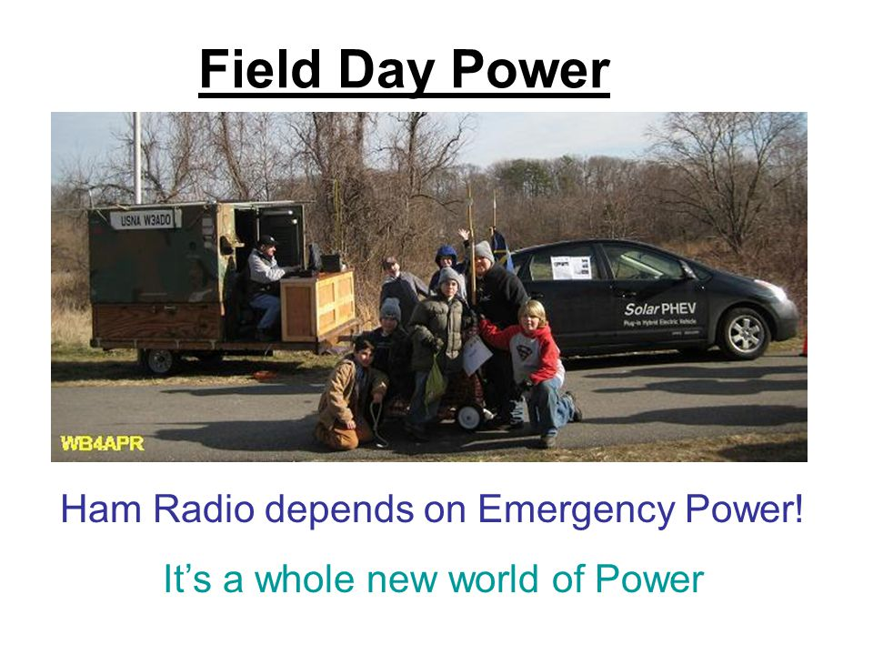 Field Day Power Ham Radio depends on Emergency Power! It's a whole new world of Power