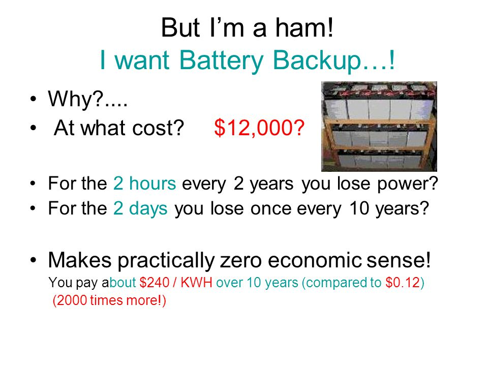But I'm a ham. I want Battery Backup…. Why .... At what cost.