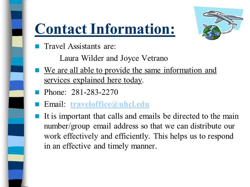Contact Information: Travel Assistants are: Laura Wilder and Joyce Vetrano We are all able to provide the same information and services explained here today.