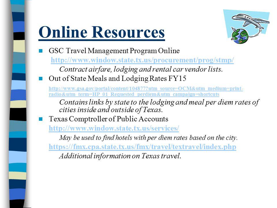 Online Resources GSC Travel Management Program Online http://www.window.state.tx.us/procurement/prog/stmp/ Contract airfare, lodging and rental car vendor lists.