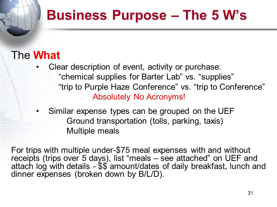 31 Business Purpose – The 5 W's The What Clear description of event, activity or purchase: chemical supplies for Barter Lab vs.