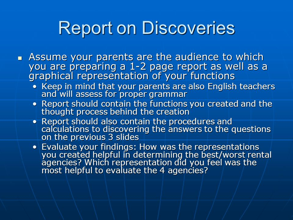 Report on Discoveries Assume your parents are the audience to which you are preparing a 1-2 page report as well as a graphical representation of your