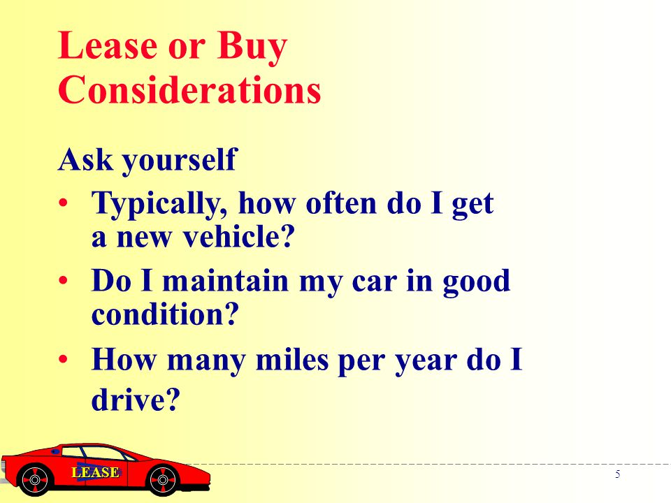 LEASE 5 Ask yourself Typically, how often do I get a new vehicle.