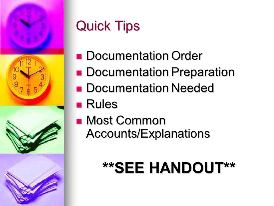 Quick Tips Documentation Order Documentation Order Documentation Preparation Documentation Preparation Documentation Needed Documentation Needed Rules Rules Most Common Accounts/Explanations Most Common Accounts/Explanations **SEE HANDOUT**