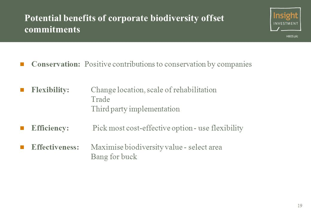 19 Potential benefits of corporate biodiversity offset commitments Conservation: Positive contributions to conservation by companies Flexibility: Change location, scale of rehabilitation Trade Third party implementation Efficiency: Pick most cost-effective option - use flexibility Effectiveness: Maximise biodiversity value - select area Bang for buck