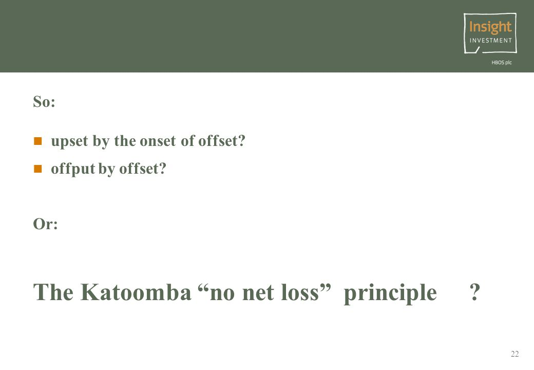 22 So: upset by the onset of offset offput by offset Or: The Katoomba no net loss principle