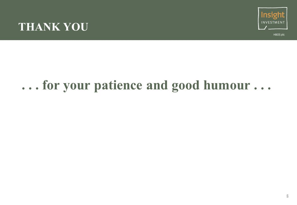 8 THANK YOU... for your patience and good humour...
