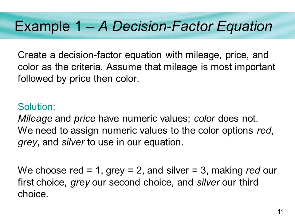 11 Example 1 – A Decision-Factor Equation Create a decision-factor equation with mileage, price, and color as the criteria.
