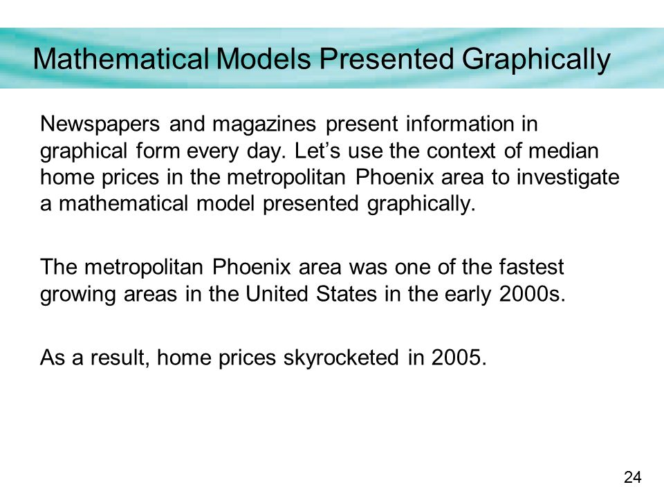 24 Mathematical Models Presented Graphically Newspapers and magazines present information in graphical form every day.