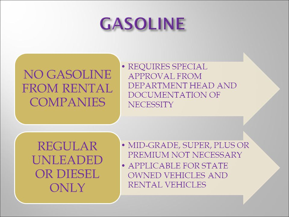 REQUIRES SPECIAL APPROVAL FROM DEPARTMENT HEAD AND DOCUMENTATION OF NECESSITY NO GASOLINE FROM RENTAL COMPANIES MID-GRADE, SUPER, PLUS OR PREMIUM NOT