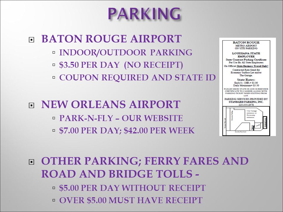  BATON ROUGE AIRPORT  INDOOR/OUTDOOR PARKING  $3.50 PER DAY (NO RECEIPT)  COUPON REQUIRED AND STATE ID  NEW ORLEANS AIRPORT  PARK-N-FLY – OUR WE