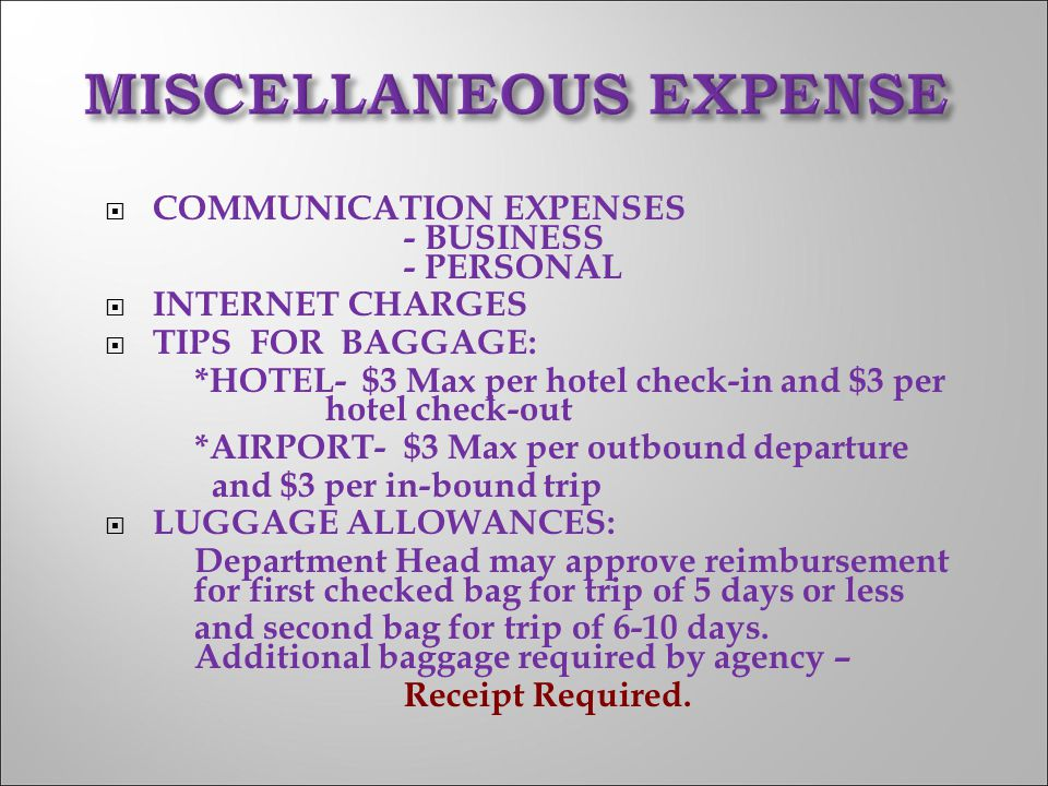  COMMUNICATION EXPENSES - BUSINESS - PERSONAL  INTERNET CHARGES  TIPS FOR BAGGAGE: *HOTEL- $3 Max per hotel check-in and $3 per hotel check-out *AI