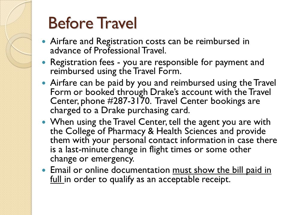 Before Travel Airfare and Registration costs can be reimbursed in advance of Professional Travel. Registration fees - you are responsible for payment