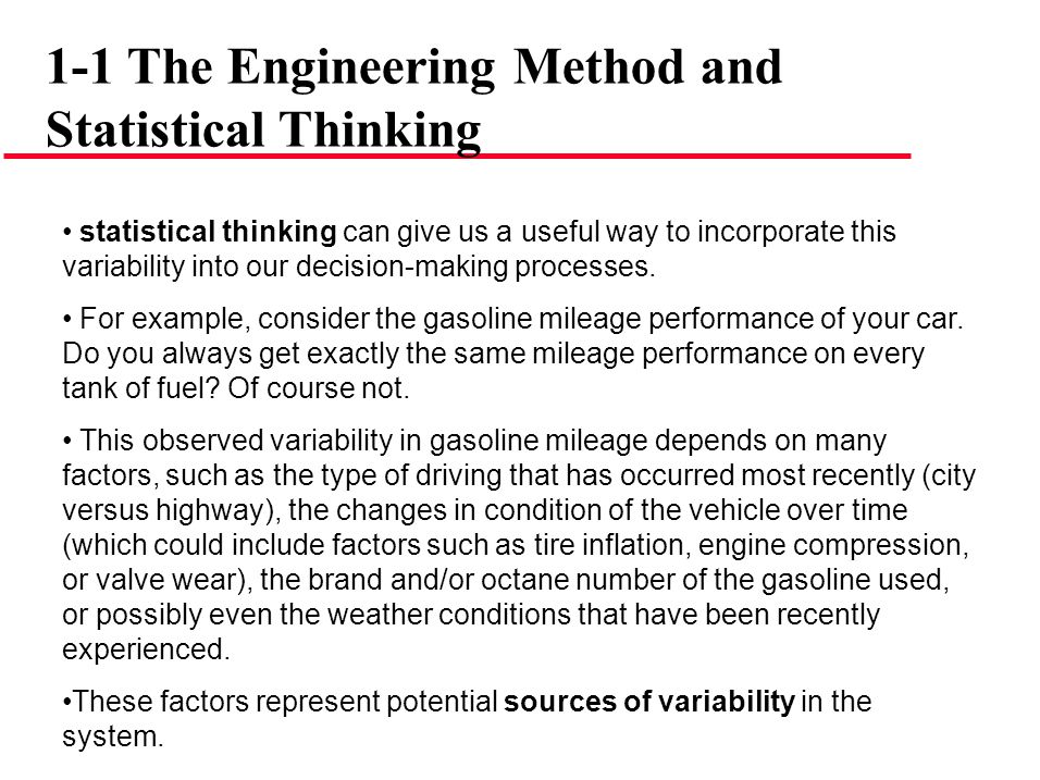 statistical thinking can give us a useful way to incorporate this variability into our decision-making processes. For example, consider the gasoline m