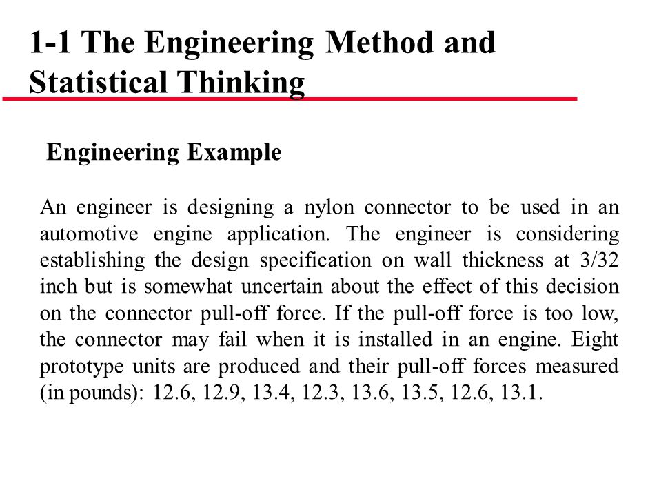 Engineering Example An engineer is designing a nylon connector to be used in an automotive engine application. The engineer is considering establishin