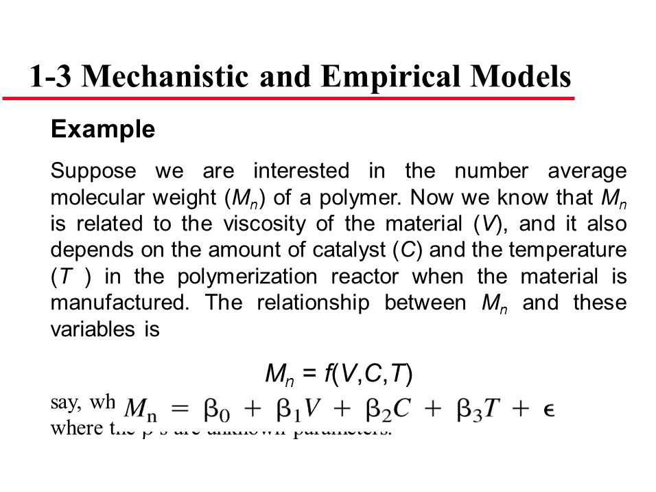 1-3 Mechanistic and Empirical Models Example Suppose we are interested in the number average molecular weight (M n ) of a polymer. Now we know that M