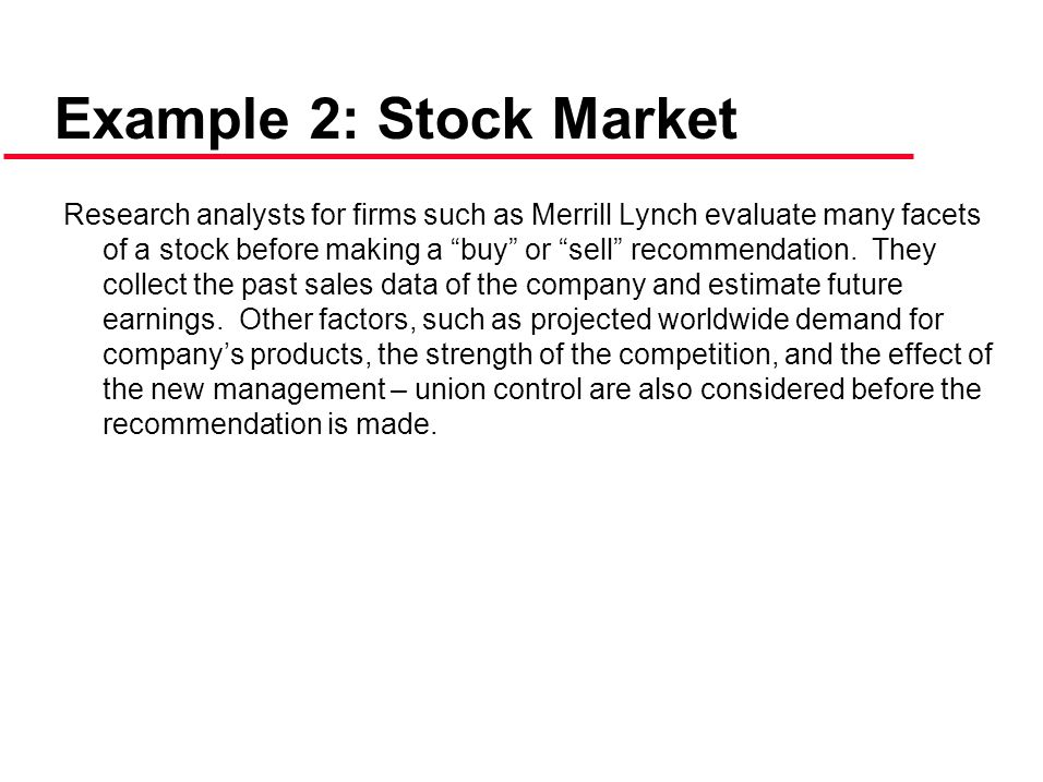 """Example 2: Stock Market Research analysts for firms such as Merrill Lynch evaluate many facets of a stock before making a """"buy"""" or """"sell"""" recommendati"""