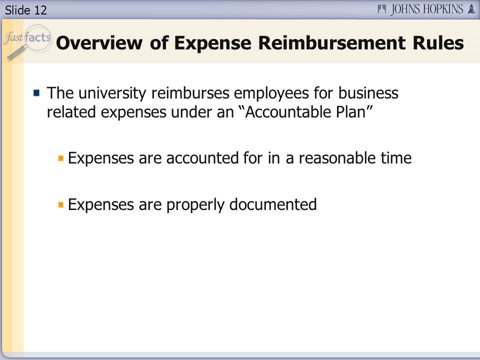 """Slide 12 Overview of Expense Reimbursement Rules The university reimburses employees for business related expenses under an """"Accountable Plan"""" Expense"""