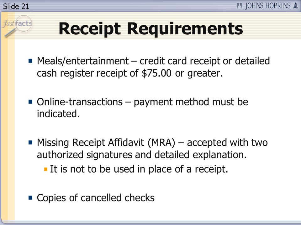 Slide 21 Meals/entertainment – credit card receipt or detailed cash register receipt of $75.00 or greater.