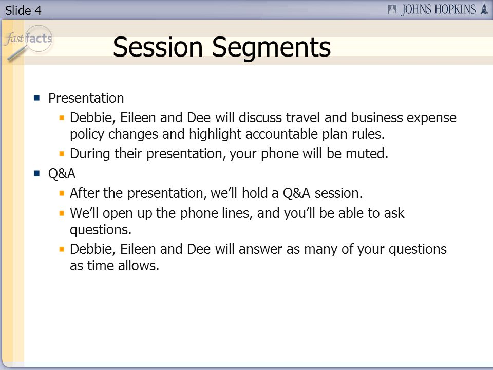 Slide 4 Session Segments Presentation Debbie, Eileen and Dee will discuss travel and business expense policy changes and highlight accountable plan rules.