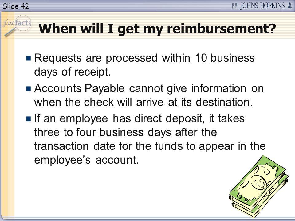 Slide 42 When will I get my reimbursement.