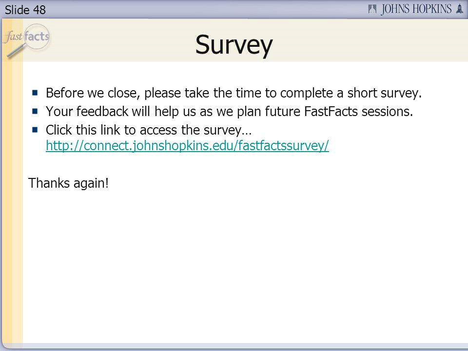 Slide 48 Survey Before we close, please take the time to complete a short survey. Your feedback will help us as we plan future FastFacts sessions. Cli