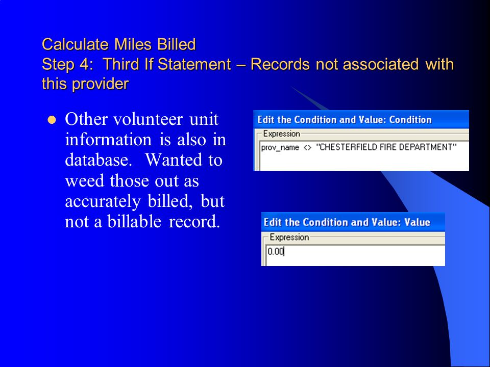 Calculate Miles Billed Step 4: Third If Statement – Records not associated with this provider Other volunteer unit information is also in database.