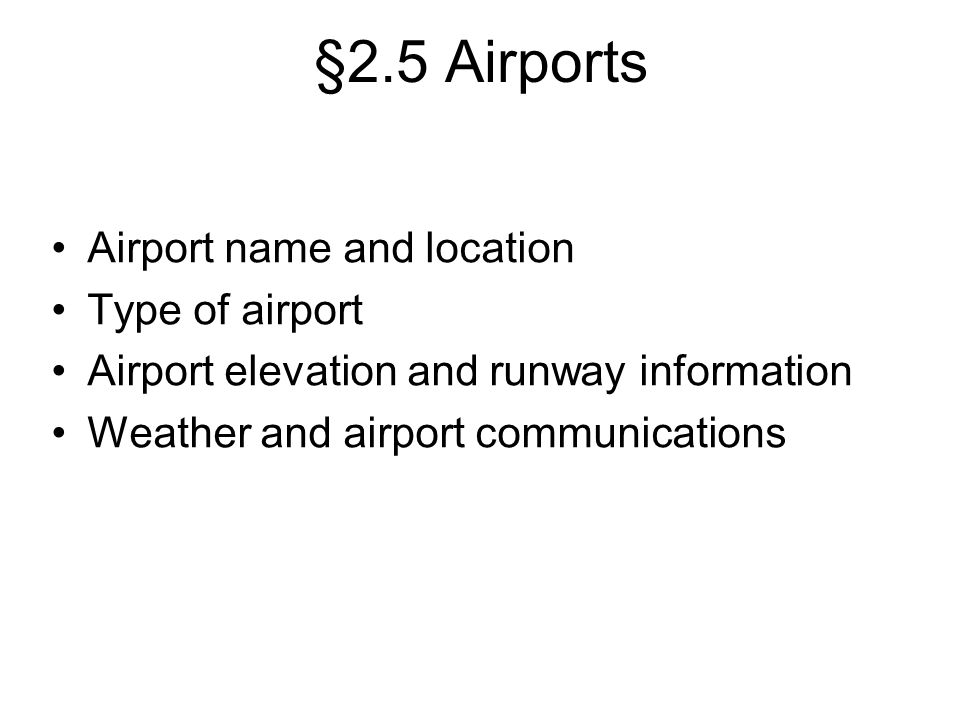 §2.5 Airports Airport name and location Type of airport Airport elevation and runway information Weather and airport communications