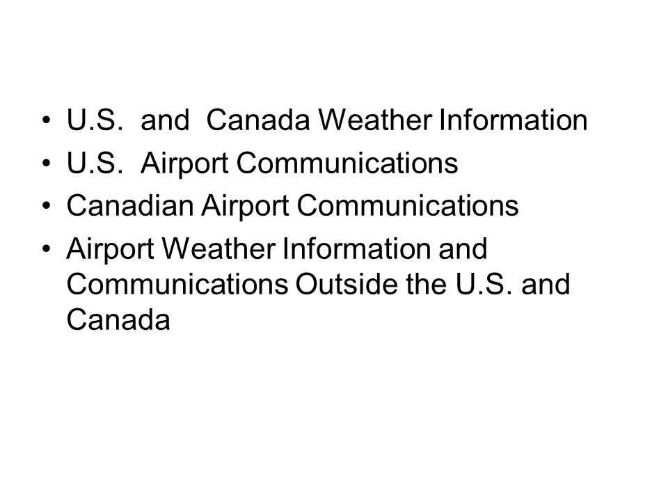 U.S. and Canada Weather Information U.S. Airport Communications Canadian Airport Communications Airport Weather Information and Communications Outside