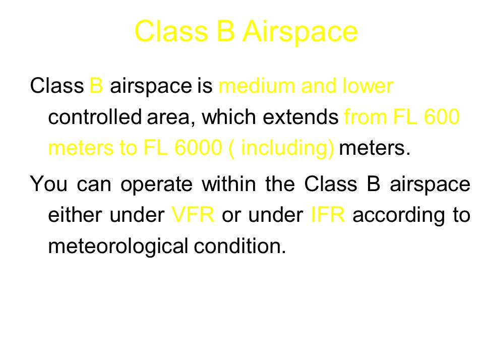 Class B airspace is medium and lower controlled area, which extends from FL 600 meters to FL 6000 ( including) meters. You can operate within the Clas