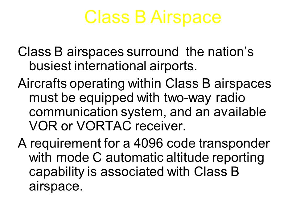 Class B airspaces surround the nation's busiest international airports. Aircrafts operating within Class B airspaces must be equipped with two-way rad