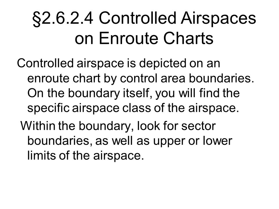 §2.6.2.4 Controlled Airspaces on Enroute Charts Controlled airspace is depicted on an enroute chart by control area boundaries. On the boundary itself