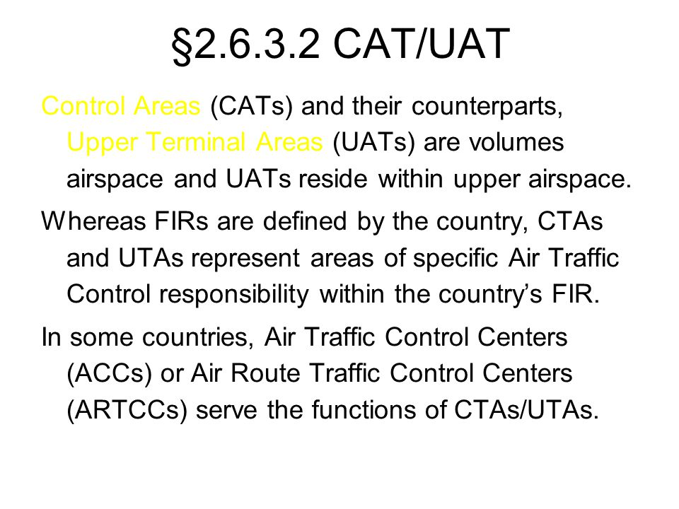 §2.6.3.2 CAT/UAT Control Areas (CATs) and their counterparts, Upper Terminal Areas (UATs) are volumes airspace and UATs reside within upper airspace.