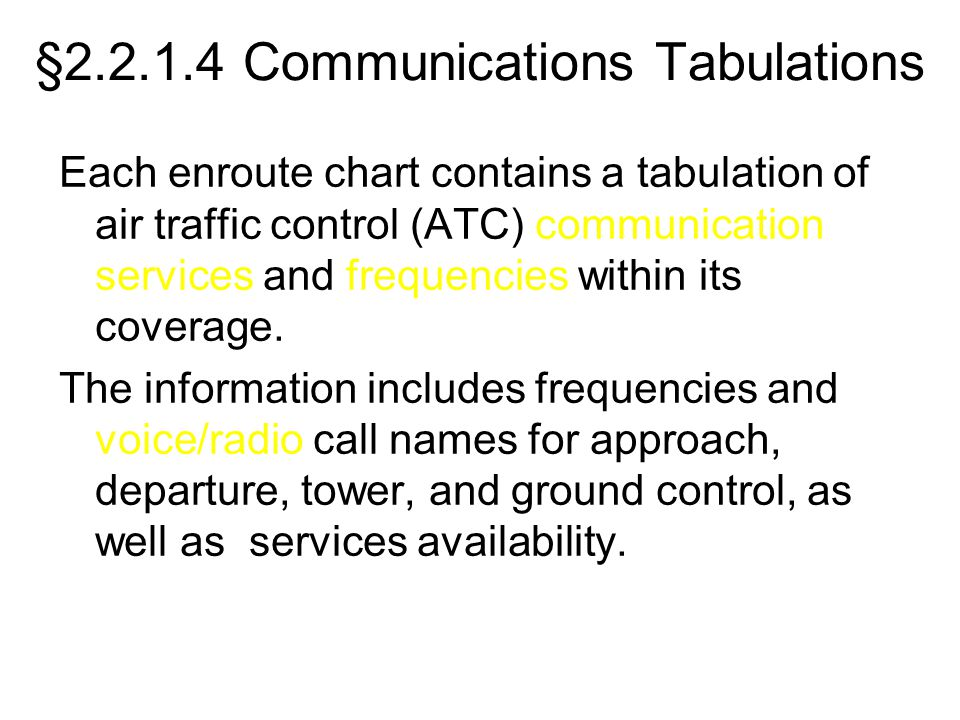 §2.2.1.4 Communications Tabulations Each enroute chart contains a tabulation of air traffic control (ATC) communication services and frequencies withi