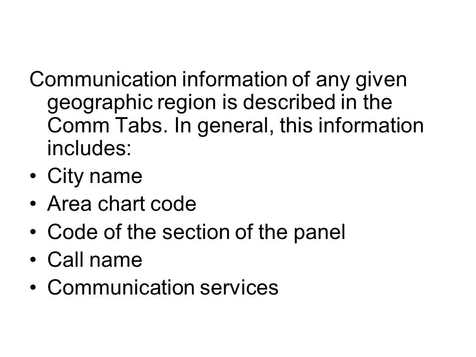 Communication information of any given geographic region is described in the Comm Tabs. In general, this information includes: City name Area chart co