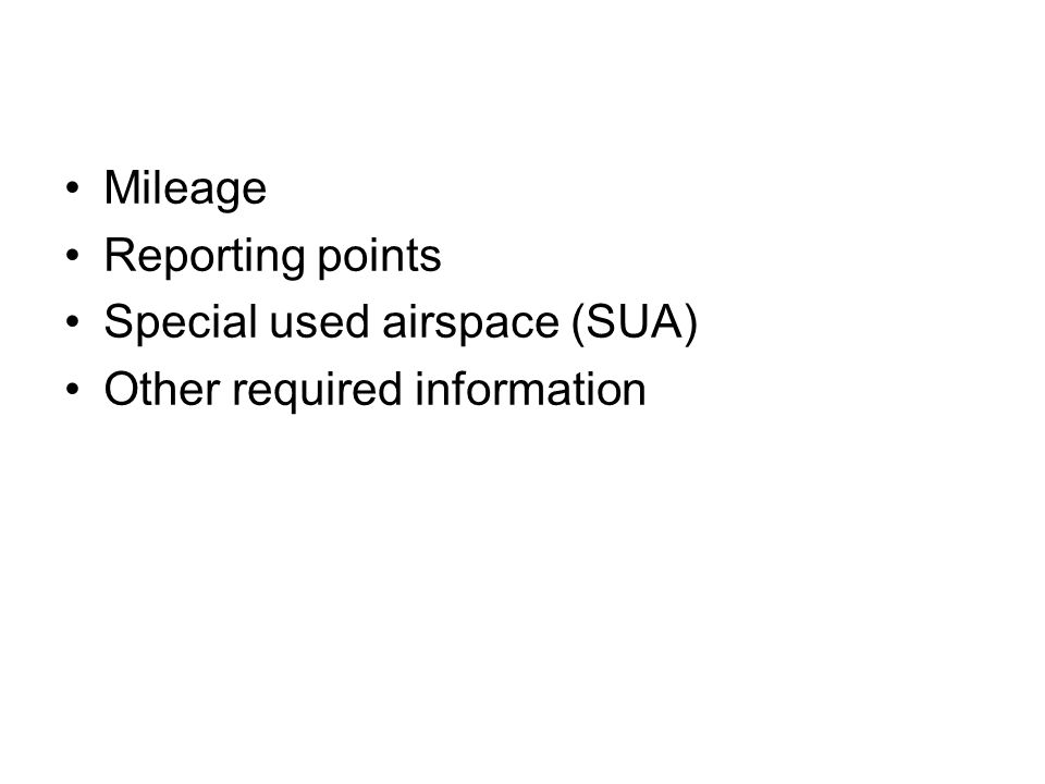 Mileage Reporting points Special used airspace (SUA) Other required information