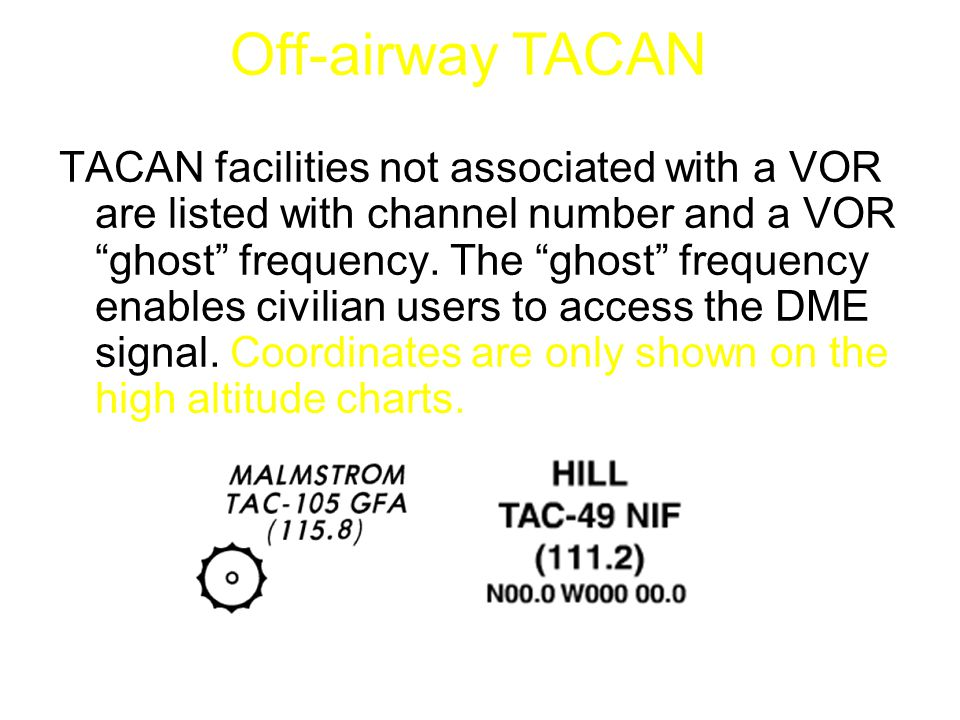 "TACAN facilities not associated with a VOR are listed with channel number and a VOR ""ghost"" frequency. The ""ghost"" frequency enables civilian users to"