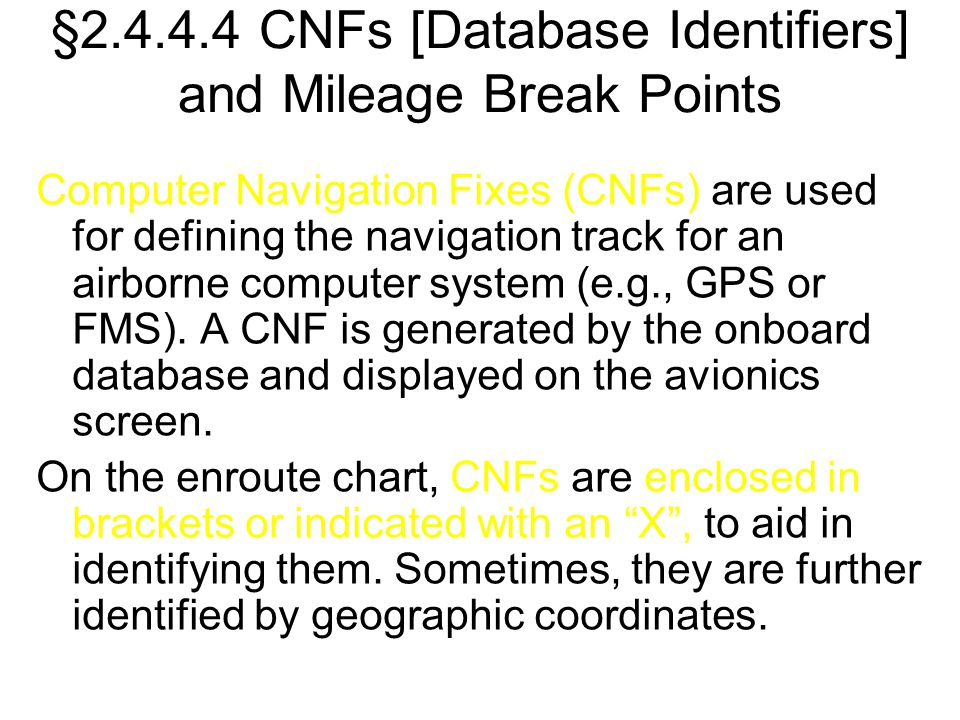 §2.4.4.4 CNFs [Database Identifiers] and Mileage Break Points Computer Navigation Fixes (CNFs) are used for defining the navigation track for an airbo