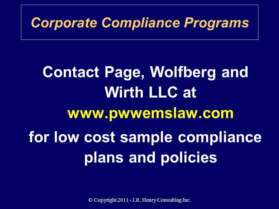 © Copyright 2011 - J.R. Henry Consulting Inc. Corporate Compliance Programs Contact Page, Wolfberg and Wirth LLC at www.pwwemslaw.com for low cost sam